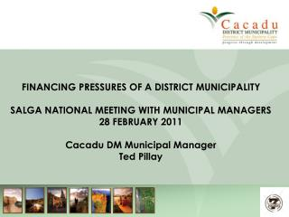 FINANCING PRESSURES OF A DISTRICT MUNICIPALITY  SALGA NATIONAL MEETING WITH MUNICIPAL MANAGERS  28 FEBRUARY 2011  Cacadu