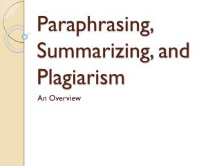 Paraphrasing, Summarizing, and Plagiarism