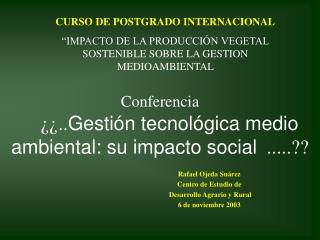 Conferencia     ¿¿.. Gestión tecnológica medio ambiental: su impacto social   ..... ??