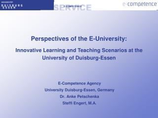 E-Competence Agency University Duisburg-Essen, Germany Dr. Anke Petschenka Steffi Engert, M.A.