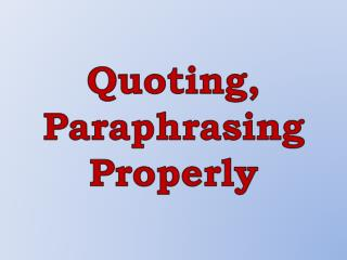 Quoting,  Paraphrasing  Properly