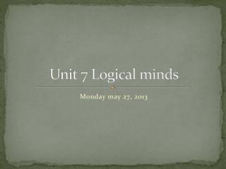 Unit 7 Logical minds