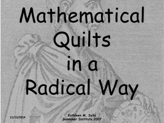 Mathematical Quilts in a Radical Way