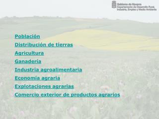 Población Distribución de tierras Agricultura Ganadería Industria agroalimentaria Economía agraria