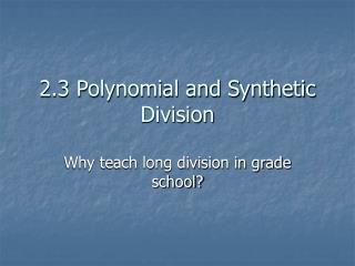 2.3 Polynomial and Synthetic Division