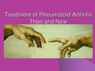 Treatment of Rheumatoid Arthritis Then and Now