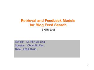 Retrieval and Feedback Models  for Blog Feed Search SIGIR 2008