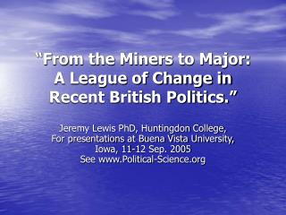 From the Miners to Major: A League of Change in Recent British Politics.