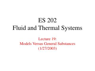 ES 202 Fluid and Thermal Systems Lecture 19: Models Versus General Substances  (1/27/2003)
