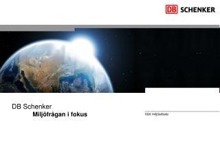 DB Schenker             Miljöfrågan i fokus
