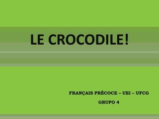 LE CROCODILE!