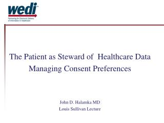 The Patient as Steward of  Healthcare Data Managing Consent Preferences John D. Halamka MD
