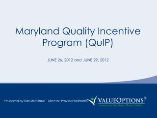 Maryland Quality Incentive Program (QuIP) JUNE 26, 2012 and JUNE 29, 2012