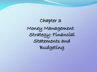 Chapter 3 Money  Management Strategy: Financial Statements and Budgeting