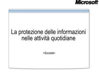 La protezione delle informazioni nelle attività quotidiane