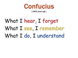 Confucius ( 2400 years ago )