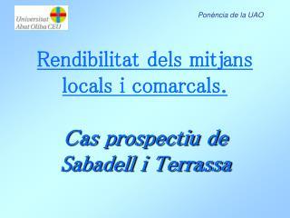 Rendibilitat dels mitjans locals  i  comarcals . Cas  prospectiu  de Sabadell i Terrassa