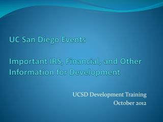 UC San Diego Events  Important IRS, Financial, and Other Information  for Development