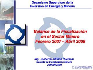 Balance de la Fiscalización en el Sector Minero Febrero 2007 – Abril 2008