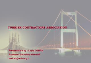Presentation by : Leyla OZHAN Assistant Secretary General lozhan@tmb.tr