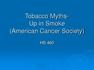 Tobacco Myths-  Up in Smoke (American Cancer Society)