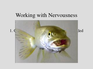 Working with Nervousness