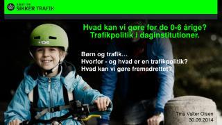 Hvad kan  vi  gøre  for de 0-6  årige ?  Trafikpolitik i daginstitutioner .