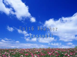 Unit6 Weather    Lesson11