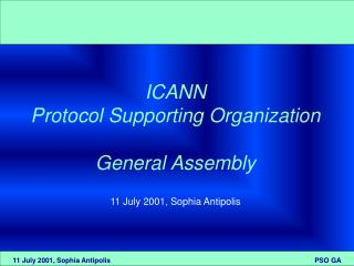 ICANN  Protocol Supporting Organization General Assembly 11 July 2001, Sophia Antipolis