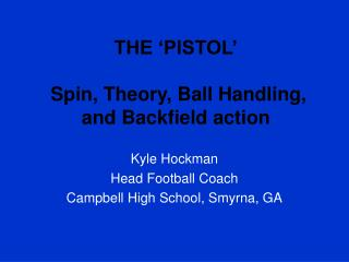 THE 'PISTOL'  Spin, Theory, Ball Handling, and Backfield action