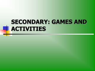 SECONDARY: GAMES AND ACTIVITIES