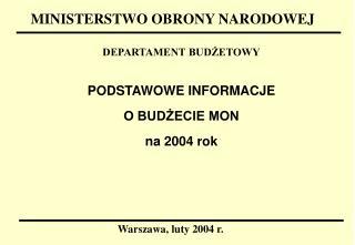 PODSTAWOWE INFORMACJE  O BUDŻECIE MON na 2004 rok