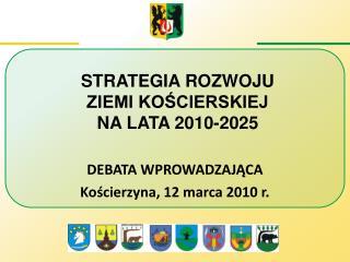 DEBATA WPROWADZAJĄCA Kościerzyna, 12 marca 2010 r.
