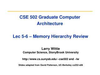 CSE 502 Graduate Computer Architecture  Lec 5-6 – Memory Hierarchy Review