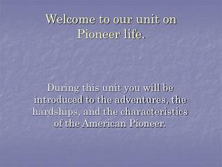 Welcome to our unit on                    Pioneer life.