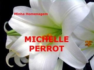Minha Homenagem      MICHELLE PERROT