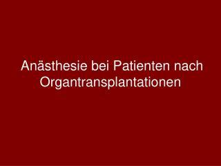 An sthesie bei Patienten nach Organtransplantationen