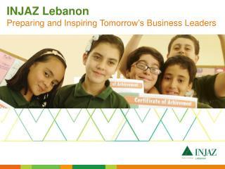 INJAZ Lebanon Preparing  and  Inspiring Tomorrow's  Business  Leaders