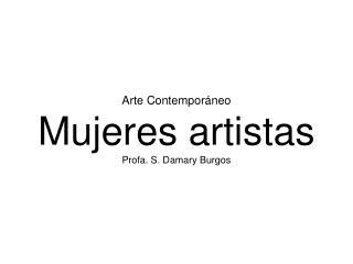 Arte Contemporáneo Mujeres artistas Profa. S. Damary Burgos