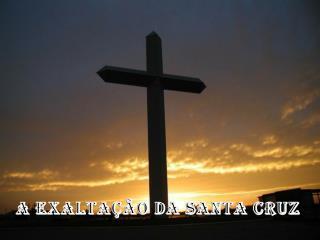 A Exalta  o da Santa Cruz