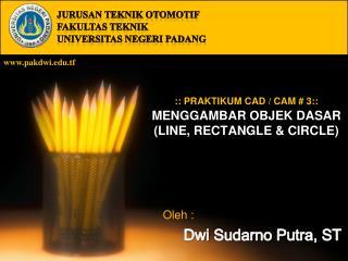 :: PRAKTIKUM CAD / CAM # 3:: MENGGAMBAR OBJEK DASAR (LINE, RECTANGLE & CIRCLE)