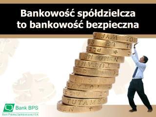 Bankowość spółdzielcza  to bankowość bezpieczna