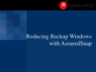 Reducing Backup Windows with AssuredSnap