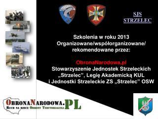 Szkolenia w roku 2013 Organizowane/współorganizowane/ rekomendowane przez: ObronaNarodowa.pl