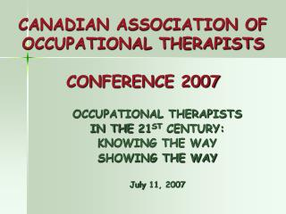 CANADIAN ASSOCIATION OF OCCUPATIONAL THERAPISTS  CONFERENCE 2007