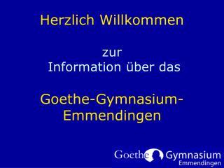 Herzlich Willkommen zur  Information über das Goethe-Gymnasium- Emmendingen