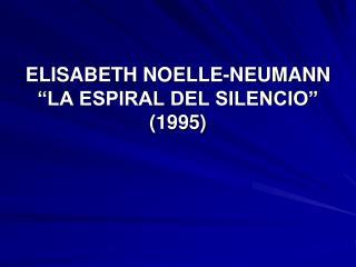 ELISABETH NOELLE-NEUMANN  LA ESPIRAL DEL SILENCIO  1995