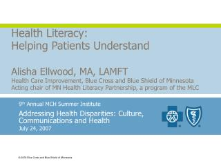 Health Literacy: Helping Patients Understand   Alisha Ellwood, MA, LAMFT Health Care Improvement, Blue Cross and Blue Sh