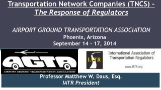 Professor Matthew W. Daus, Esq.  IATR President