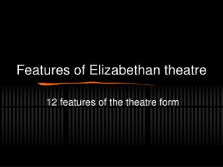 Features of Elizabethan theatre